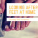 looking after your feet at home