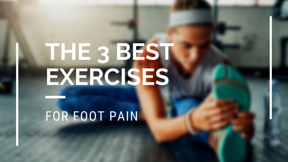 The 3 best exercises for foot pain