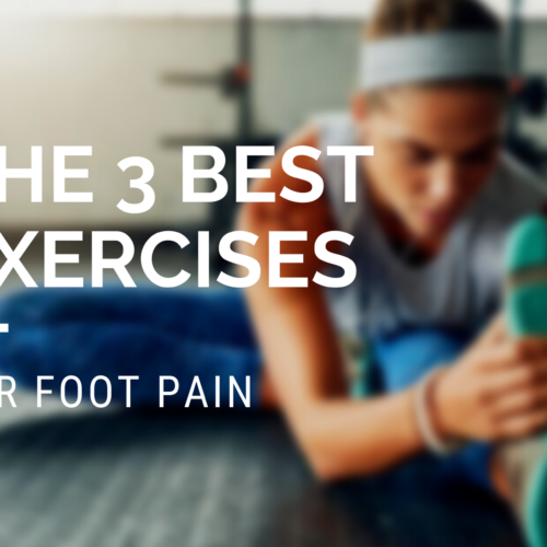 The 3 Best Exercises For Foot Pain.
